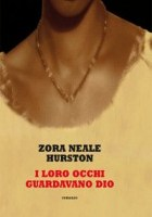 Zora Neale Hurston, I loro occhi guardavano Dio